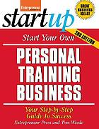 Start your own personal training business : your step-by-step guide to success