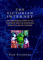 The Victorian Internet : the remarkable story of the telegraph and the nineteenth century's online pioneers