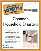 The complete idiot's guide to common household disasters