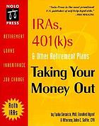 IRAs, 401 (k)s, and other retirement plans : how to take your money out