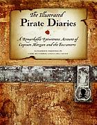The illustrated pirate diaries : a remarkable eyewitness account of Captain Morgan and the buccaneers