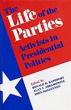 The Life of the parties : activists in presidential politics
