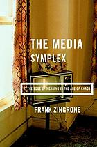 The media symplex : at the edge of meaning in the age of chaos