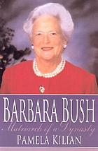 Barbara Bush : matriarch of a dynasty