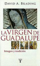 La Virgen de Guadalupe : imagen y tradición