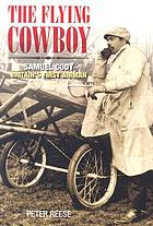 The Flying Cowboy : Samuel Cody, Britain's first airman