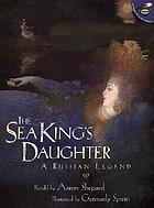 The sea king's daughter : a Russian legend