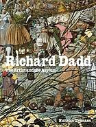 The case of Richard Dadd : art and madness in the nineteenth centuryRichard Dadd : the artist and the asylum