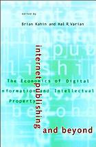 Internet publishing and beyond : the economics of digital information and intellectual property