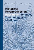Historical perspectives on East Asian science, technology, and medicine
