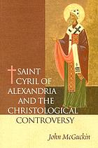 St. Cyril of Alexandria : the christological controversy : its history, theology, and texts