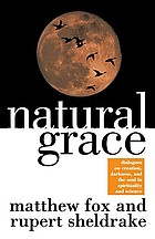 Natural grace : dialogues on creation, darkness, and the soul in spirituality and science