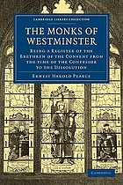 The monks of Westminster : being a register of the brethren of the convent from the time of the Confessor to the dissolution, with lists of the obedientiaries and an introduction