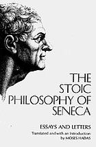 The stoic philosophy of Seneca; essays and letters of Seneca
