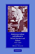 Modernism, labour, and selfhood in British literature and culture, 1890-1930