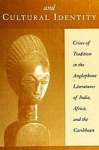 Colonialism and cultural identity : crises of tradition in the anglophone literatures of India, Africa, and the Caribbean