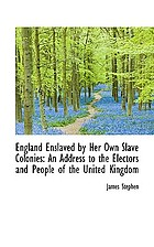 England enslaved by her own slave colonies an address to the electors and people of the United Kingdom