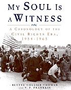 My soul is a witness : a chronology of the civil rights era in the United States, 1954-1965