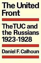 The United Front! : the TUC and the Russians, 1923-1928