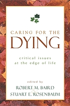 Caring for the dying : critical issues at the edge of life