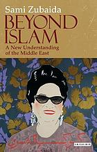 Beyond Islam : a new understanding of the Middle East