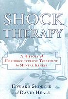 Shock therapy : a history of electroconvulsive treatment in mental illness