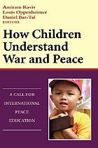 How children understand war and peace : a call for international peace education