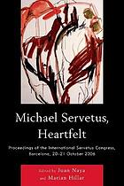 Michael Servetus, heartfelt proceedings of the International Servetus Congress, Barcelona, 20-21 October, 2006