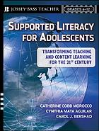 Supported literacy for adolescents : transforming teaching and content learning for the twenty-first century