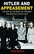 Hitler and appeasement : the British attempt to prevent the Second World War