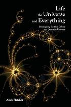 Life, the universe and everything : investingating God and the new physics