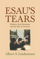 Esau's tears : modern anti-semitism and the rise of the Jews