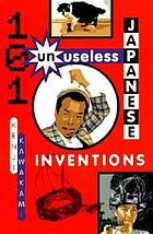 101 unuseless Japanese inventions : the art of chindogu
