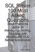 SQL server : SQL server 100 most asked questions: best practices guide to managing, mining, building and developing SQL Server databases