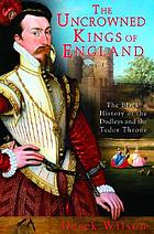 The uncrowned kings of England : the black history of the Dudleys and the Tudor throne