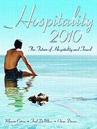 Hospitality 2010 : the future of hospitality and travel