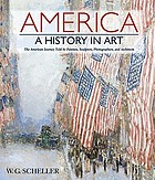 America, a history in art : the American journey told by painters, sculptors, photographers, and architects