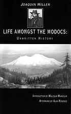Unwritten history; life amongst the Modocs
