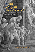 In the image of the ancestors : narratives of kinship in Flavian epic In the Image of the Ancestors: Narratives of Kinship in Flavian Epic (Phoenix. Supplementary Volume)
