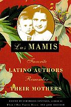 Las mamis : favorite Latino authors remember their mothers