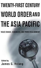 Twenty-first century world order and the Asia Pacific : value change, exigencies, and power realignment