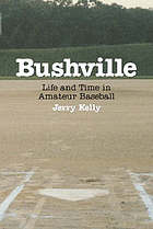Bushville : life and time in amateur baseball