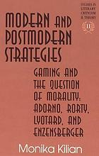 Modern and postmodern strategies : gaming and the question of morality : Adorno, Rorty, Lyotard, and Enzensberger