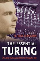 The essential Turing seminal writings in computing, logic, philosophy, artificial intelligence, and artificial life, plus the secrets of Enigma