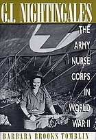 G.I. nightingales : the Army Nurse Corps in World War II