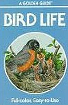 Bird life : a guide to the behavior and biology of birds