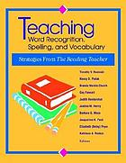 Teaching word recognition, spelling, and vocabulary : strategies from the reading teacher