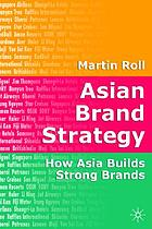 Asian brand strategy : how Asia builds strong brands Asian brand strategy : building and sustaining strong global brands in Asia Asian brand strategy : how Asia builds strong brands.(KoUMS/90011-25)