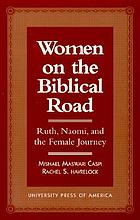 Women on the Biblical road : Ruth, Naomi, and the female journey