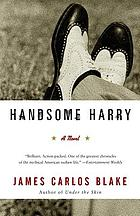 Handsome Harry, or, The gangster's true confessions : a novel